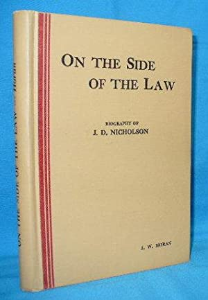 On the Side of the Law : Biography of J.D. Nicholson: Horan, J.W.