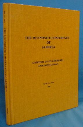 The Mennonite Conference of Alberta: A History of Its Churches and Institutions: Dick, C.L.