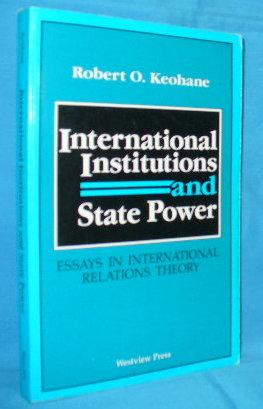 international institutions state power essays by robert keohane  international institutions and state power essays keohane robert o