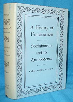 A History of Unitarianism : Socinianism and its Antecedents: Wilbur, Earl Morse
