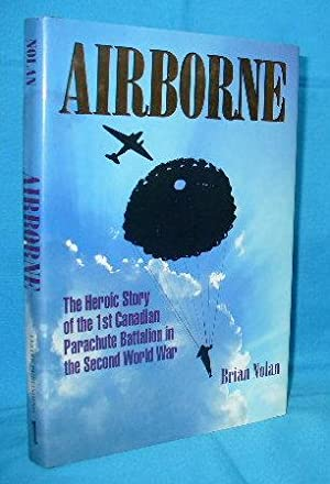 Airborne : The Heroic Story of the: Nolan, Brian