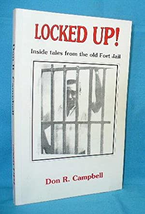 Locked Up! Inside Tales From the Old Fort Jail: Campbell, Don R.