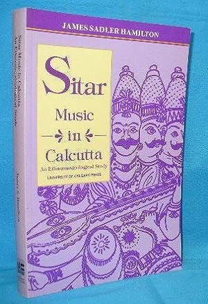 Sitar Music in Calcutta : An Ethnomusicological: Hamilton, James Sadler