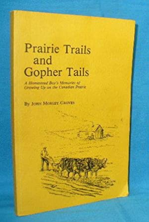 Prairie Trails and Gopher Tails: A Homestead Boys' Memories of Growing Up on the Canadian Prairies