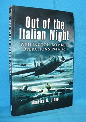 Out of the Night : Wellington Bomber: Lihou, Maurice G.