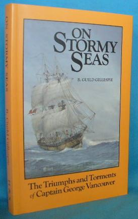 On Stormy Seas: The Triumphs and Torments: Gillespie, B. Guild