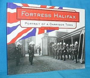 Fortress Halifax : Portrait of a Garrison: Parker, Mike