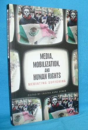 Media, Mobilization, and Human Rights : Mediating: Borer, Tristan Anne