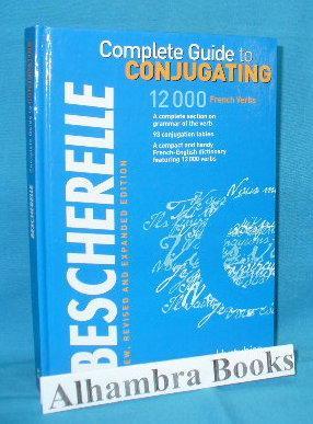 Bescherelle : Complete Guide to Conjugating 12000: Bescherelle