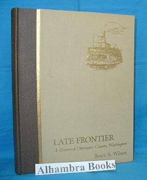 Late Frontier : A History of Okanogan: Wilson, Bruce A.