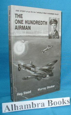 The One Hundredth Airman : The Story: Stead, Reg and