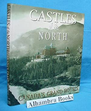 Castles of the North : Canada's Grand: Chisholm, Barbara et