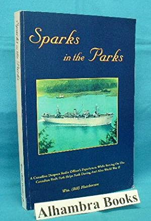 Sparks in the Parks : The Experiences of a Canadian Radio Officer While Serving on the Wartime Bu...