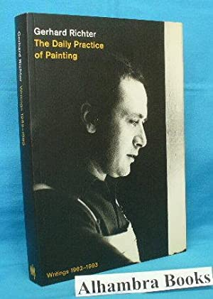 The Daily Practice of Painting : Writings: Richter, Gerhard /