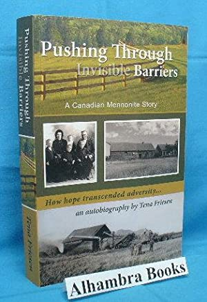 Pushing Through Invisible Barriers : A Canadian Mennonite Story : How Hope Transcended Adversity ...
