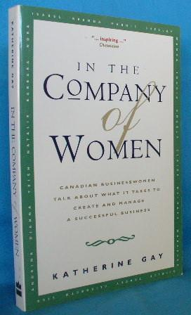 In the Company of Women: Canadian Women: Gay, Katherine