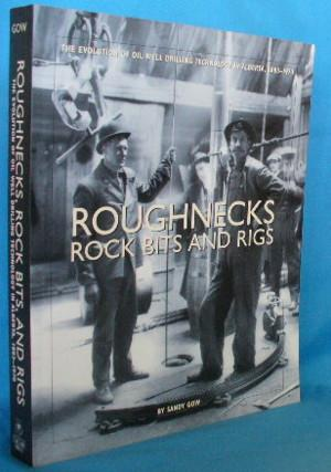 Roughnecks Rock Bits and Rigs: The Evolution of Oil Well Drilling Technology in Alberta, 1883-1970