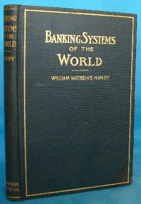 Banking Systems of the World: Handy, William Mathews