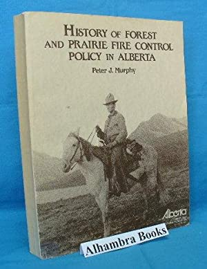History of Forest and Prairie Fire Control Policy in Alberta