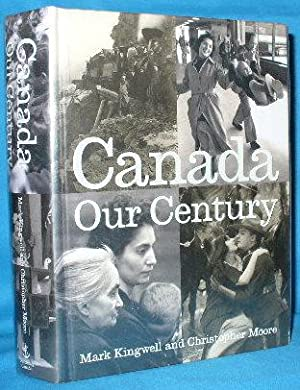 Canada: Our Century: Kingwell, Mark and