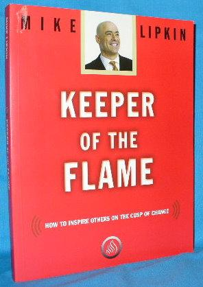 Keeper of the Flame: How to Inspire: Lipkin, Mike