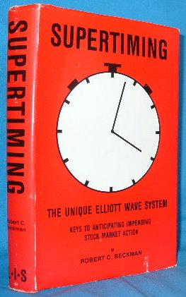 Supertiming: The Unique Elliott Wave System - Keys to Anticipating Impending Stock Market Action: ...