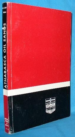 The K.A. Clark Volume: A Collection of Papers on the Athabasca Oil Sands Presented to K.A. Clark on...