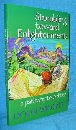 Stumbling Toward Enlightenment: A Pathway to Better: Wilkins, Doon