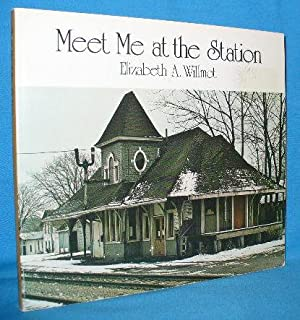 Meet Me At The Station: Willmot, Elizabeth A.