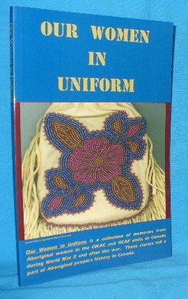 Our Women in Uniform: McKenzie, Gayle P. and Ginny Belcourt Todd / Muriel Stanley Venne [ed]