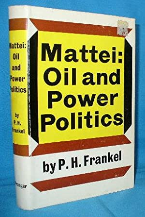 Mattei: Oil and Power Politics: Frankel, P.H.