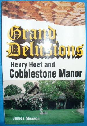 Grand Delusions: Henry Hoet and Cobblestone Manor: Musson, James