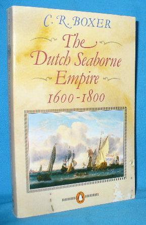 Dutch Seaborne Empire 1600-1800: Boxer, C.R.