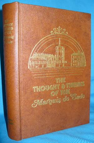 The Thoughts and Themes of the Marquis De Sade. A Rearrangement of the Works of the Marquis De Sade...