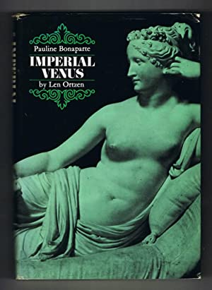 Imperial Venus; the story of Pauline Bonaparte-Borghese: Len Ortzen