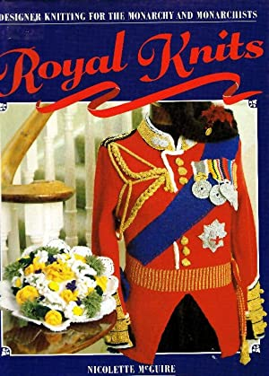Royal Knits: Designer Knitting for the Monarchy and Monarchists: McGuire, Nicolette