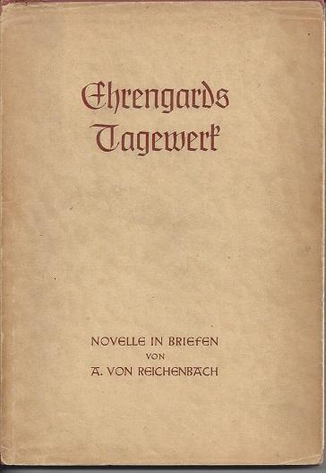 Ehrengards Tagewerk. Novelle in Briefen.: Reichenbach, A[gnes] v.: