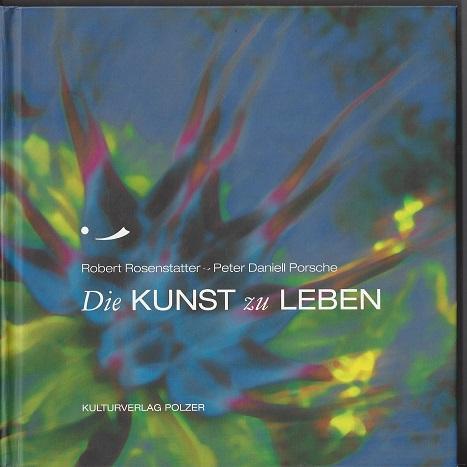 Die Kunst zu leben - Hrsg.:, Rosenstatter, Robert und Porsche