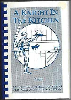 A knight in the kitchen. A collection of recipes from friends and families of Tuscaloosa Academy.