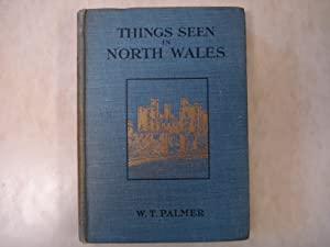 Things Seen in North Wales, A Description: W.T. Palmer