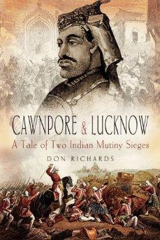 Cawnpore and Lucknow: A Tale of Two: Richards, Don