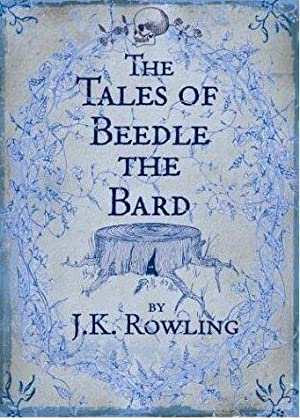 The Tales of Beedle the Bard &: J. K. Rowling