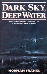 Dark Sky, Deep Water: First Hand Reflections on the Anti-U-boat War in Europe.: Franks, Norman