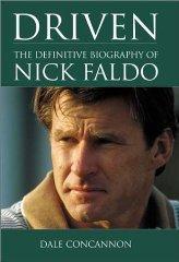 Driven: The Definitive Biography of Nick Faldo: Concannon, Dale