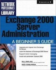 Exchange 2000 Server Administration: A Beginner's Guide