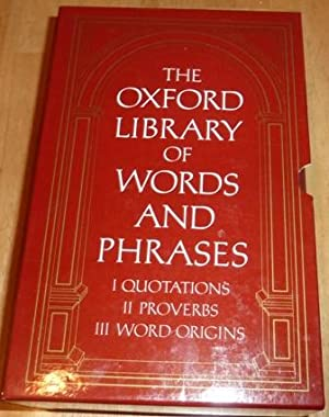 The Oxford Library of Words and Phrases: Concise Oxford Dictionary of Proverbs, Concise Oxford Di...