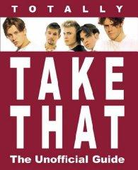 Totally Take That : The Unofficial Guide