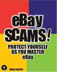 eBay Scams!: Protect Yourself as You Master eBay