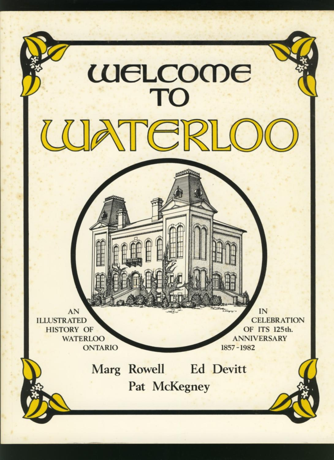 WELCOME TO WATERLOO. An Illustrated History of Waterloo, Ontario in ...