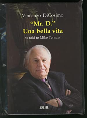 "Mr. D. "" Una bella vita: DiCosimo, Vincenzo ( as told to Mike Tenszen )"